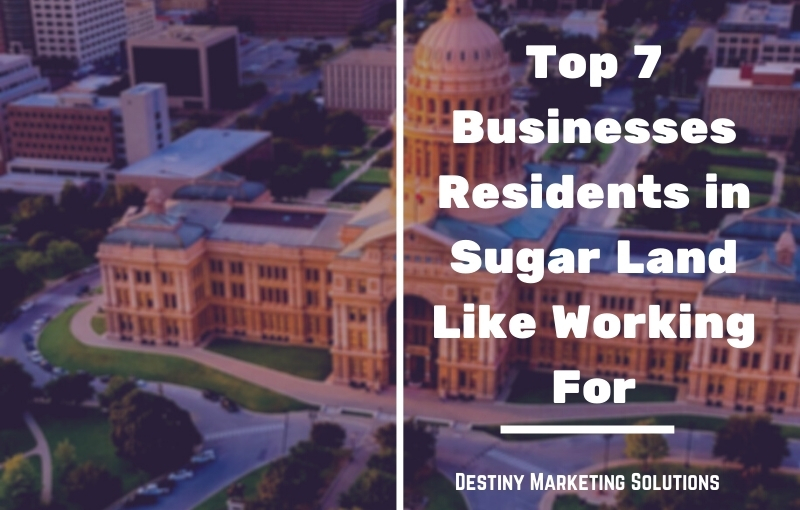 top 7 businesses residents in Sugar Land like working for destiny marketing solutions
