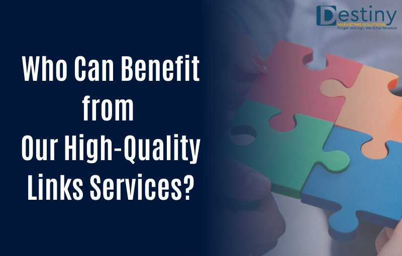 benefit from high-quality links services destiny marketing solutions