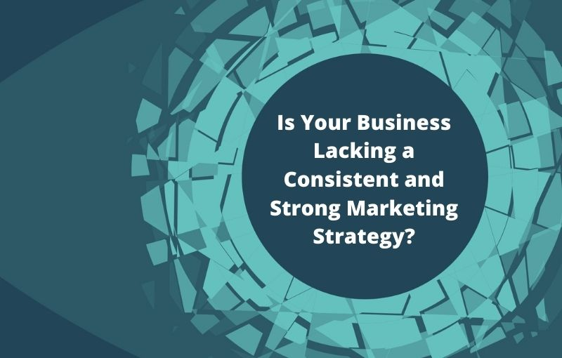 business lacking a consistent and strong marketing strategy destiny marketing solutions