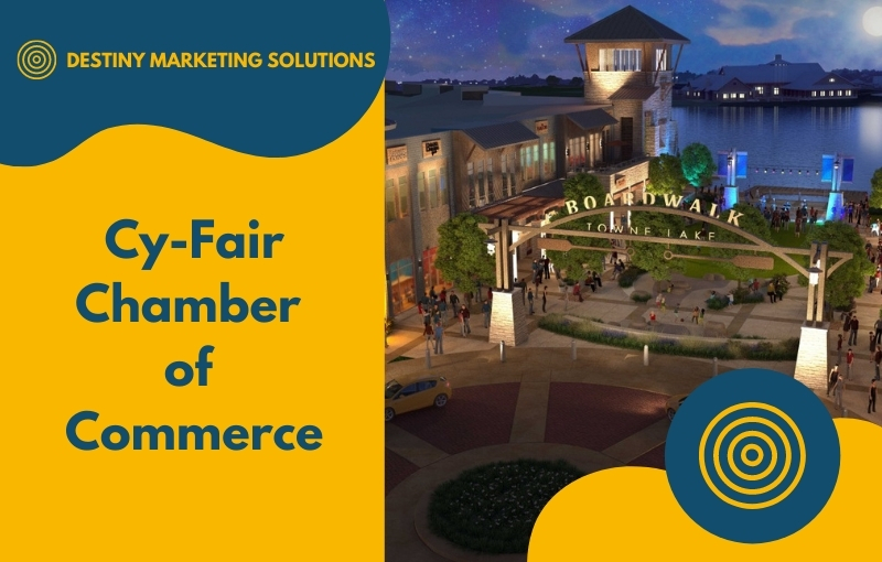 cy-fair chamber of commerce destiny marketing solutions