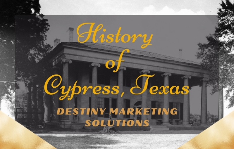 history of the cypress, texas destiny marketing solutions