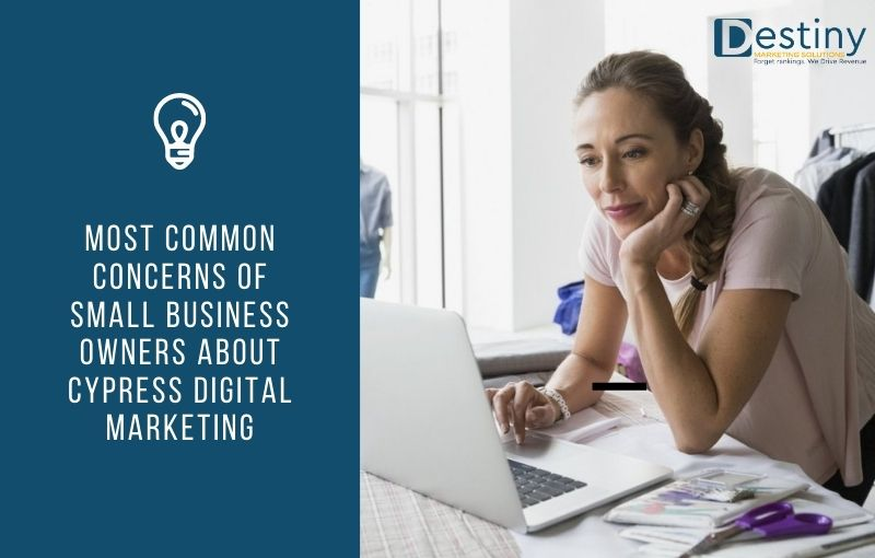 most common concerns about cypress Digital Marketing destiny marketing solutions