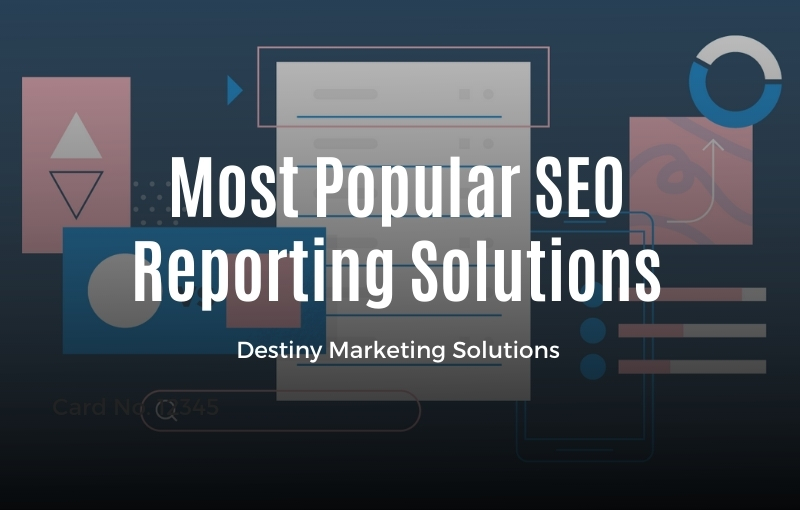 seo reporting for your customers with your brand destiny marketing solutions