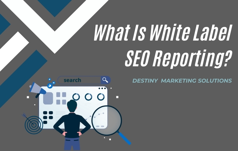 what is white label seo reporting destiny marketing solutions