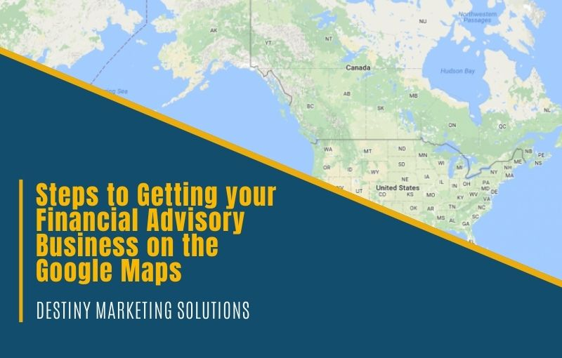 getting financial advisory business on the google maps destiny marketing solutions