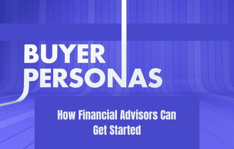how financial advisors can get started with buyer personas destiny marketing solutions