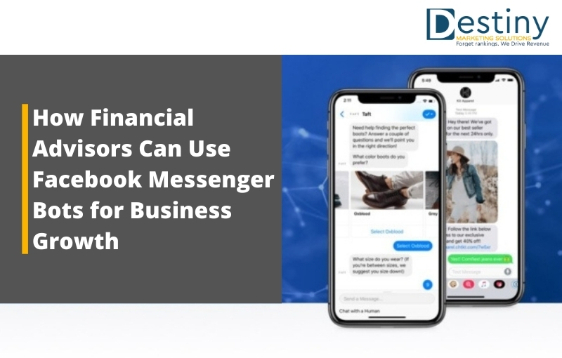 how financial advisors can use facebook messenger bots destiny marketing solutions