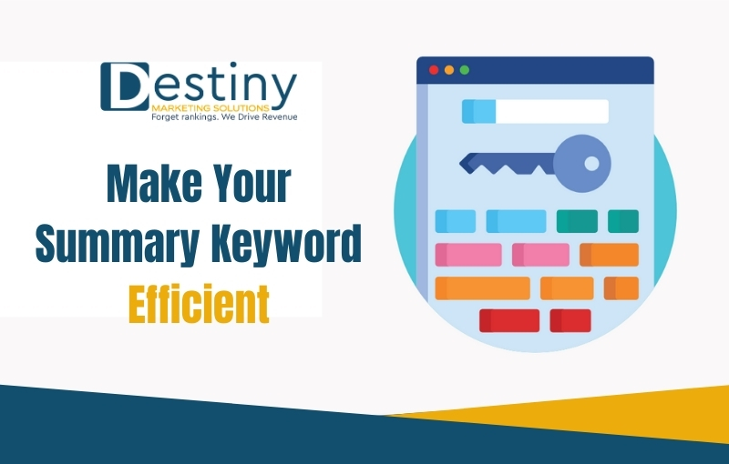 make your summary keyword efficient destiny marketing solutions