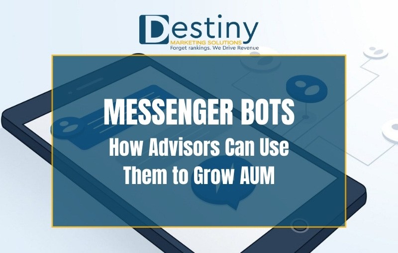 messenger bots - how advisors can use them to grow aum destiny marketing solutions