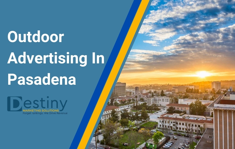 Outdoor advertising in pasadena desitiny marketing solutions