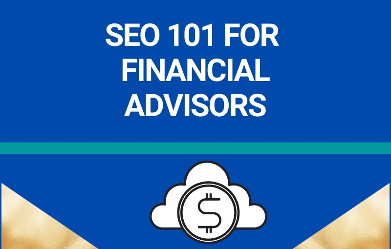 seo 101 for financial advisors destiny marketing solutions