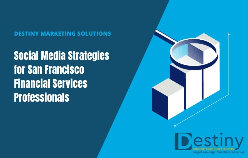 social media strategies for san francisco financial services professionals destiny marketing solutions