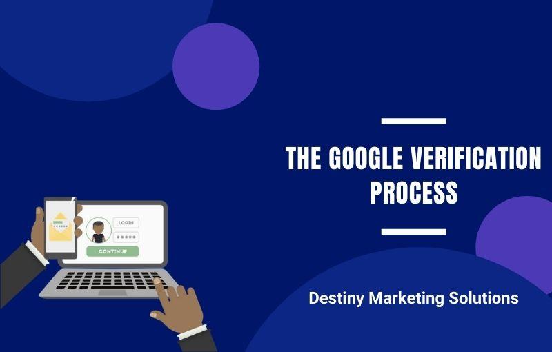 the google verification process destiny marketing solutions