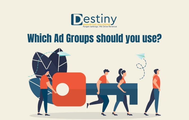 which ad groups should you use destiny marketing solutions