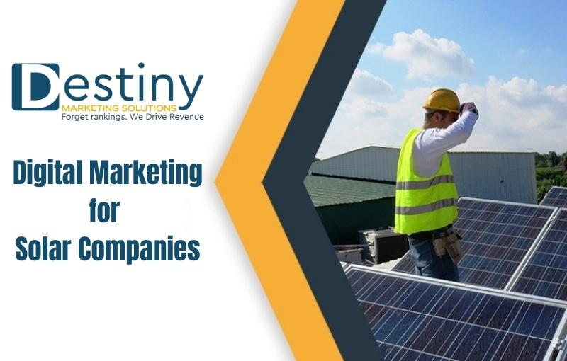 digital marketing for solar companies destiny marketing solutions