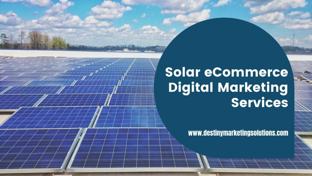 solar ecommerce digital marketing services destiny marketing solutions